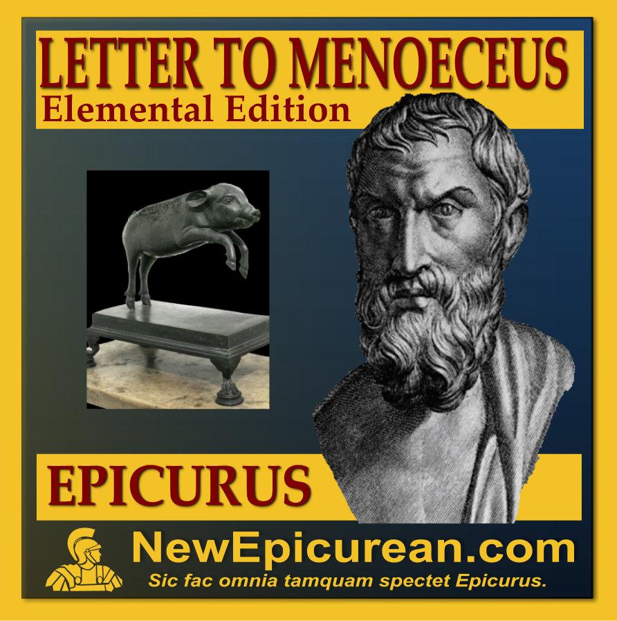 Home / Epicurus! / Letter to Menoeceus – Elemental Edition